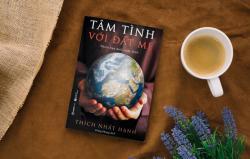 Review sách Tâm tình với đất mẹ - Thiền sư Thích Nhất Hạnh