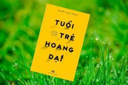 Review sách Tuổi Trẻ Hoang Dại - Nguyễn Ngọc Thạch
